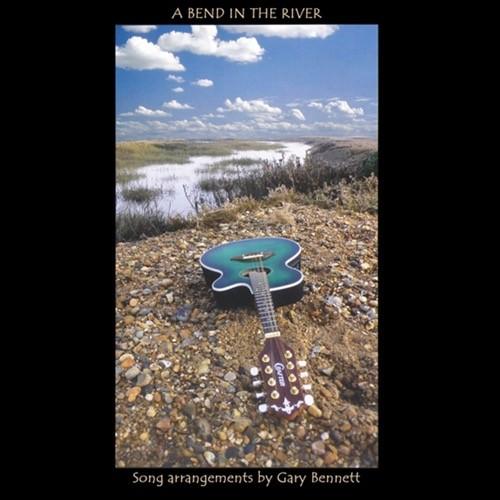 Gary Bennett - A Bend In The River